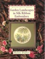 Garden Landscapes in Silk Ribbon Embroidery
